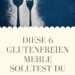 Glutenfreie Mehle